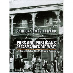 Pubs and Publicans of Tasmania's Old West